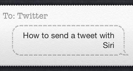 How to teach Siri to tweet for you on your iPhone 4S