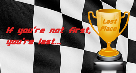 If you're not first, you're last