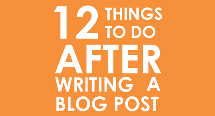 12 Things to Do After Blogging [Infographic]